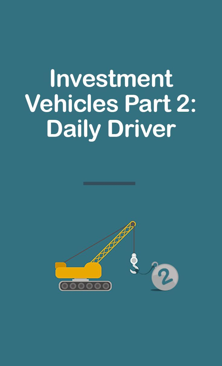 Investment Vehicles Part 2 Daily Driver (With images