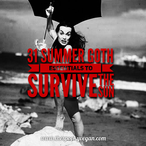 Goth Guide to Summer: 31 Goth Essentials to Survive the Sun