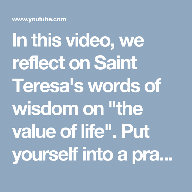 """In this video, we reflect on Saint Teresa's words of wisdom on """"the value of life"""". Put yourself ..."""