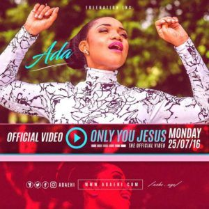 Ada Only You Jesus Popular Worship Songs Praise And Worship Songs Gospel Song
