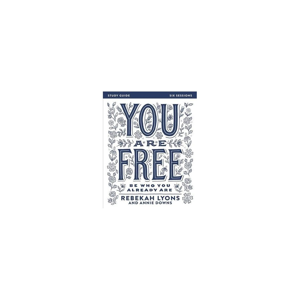 You Are Free : Be Who You Already Are (Paperback) (Rebekah Lyons)