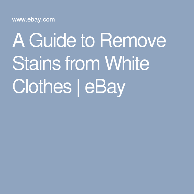 A Guide to Remove Stains from White Clothes | eBay