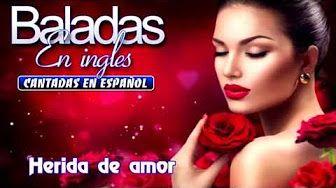 Baladas En Ingles Cantadas En Espanol Youtube Musica Romantica