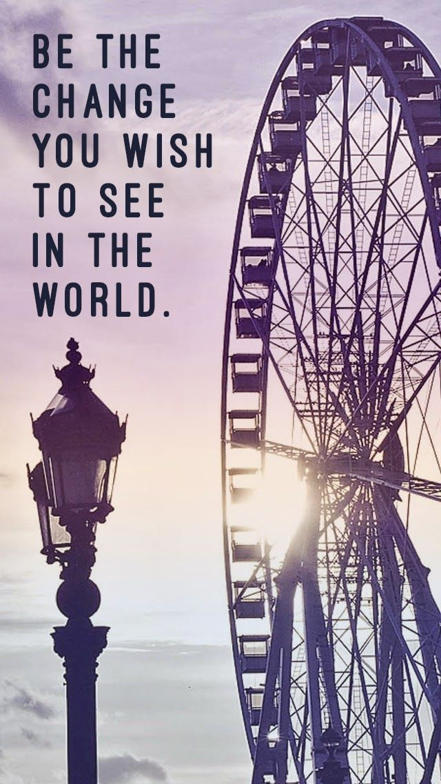 "Ferris wheel iPhone wallpaper + quote ""Be the change you"