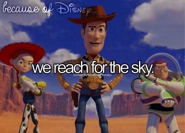 """Because of Disney """"We reach for the sky."""" FROM: http://media-cache-ec0.pinimg.com/originals/ad/f3/23/adf32367377dc68a7fdc62cbed32c351.jpg"""