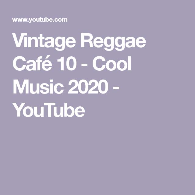 Vintage Reggae Cafe 10 Cool Music 2020 Youtube In 2020 Good Music Reggae 10 Things