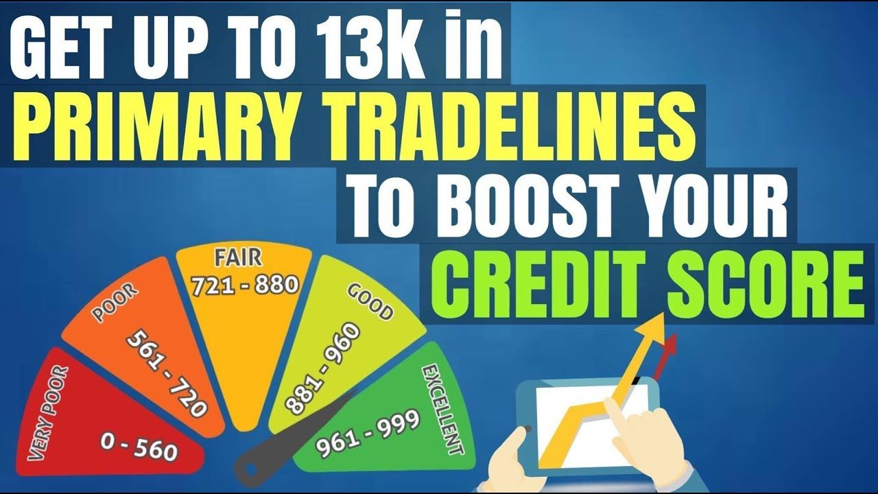 Get Up to S13,000 in Primary Tradelines To Boost Your Credit Score