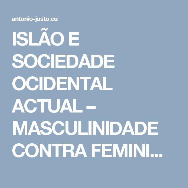 ISLÃO E SOCIEDADE OCIDENTAL ACTUAL – MASCULINIDADE CONTRA FEMINIDADE