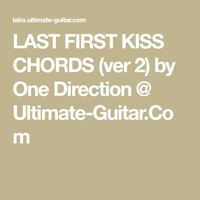 LAST FIRST KISS CHORDS (ver 2) by One Direction @ Ultimate-Guitar ...