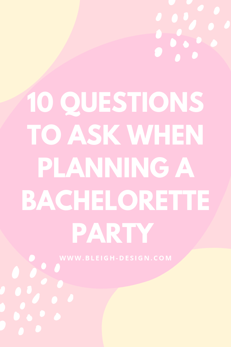 10 Questions To Ask When Planning A Bachelorette Party