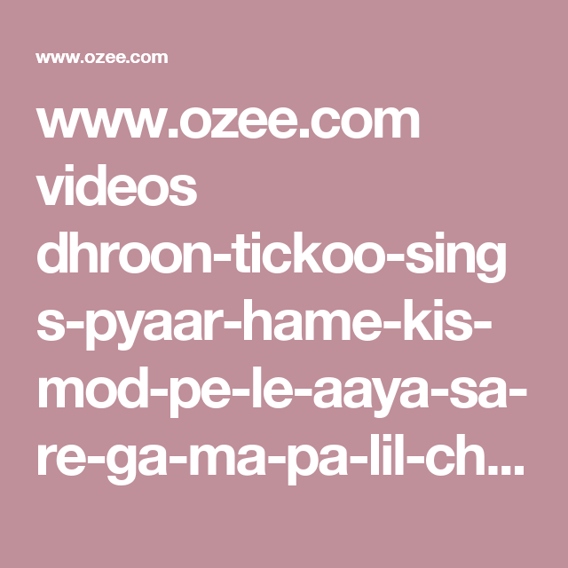 www ozee com videos dhroon-tickoo-sings-pyaar-hame-kis-mod