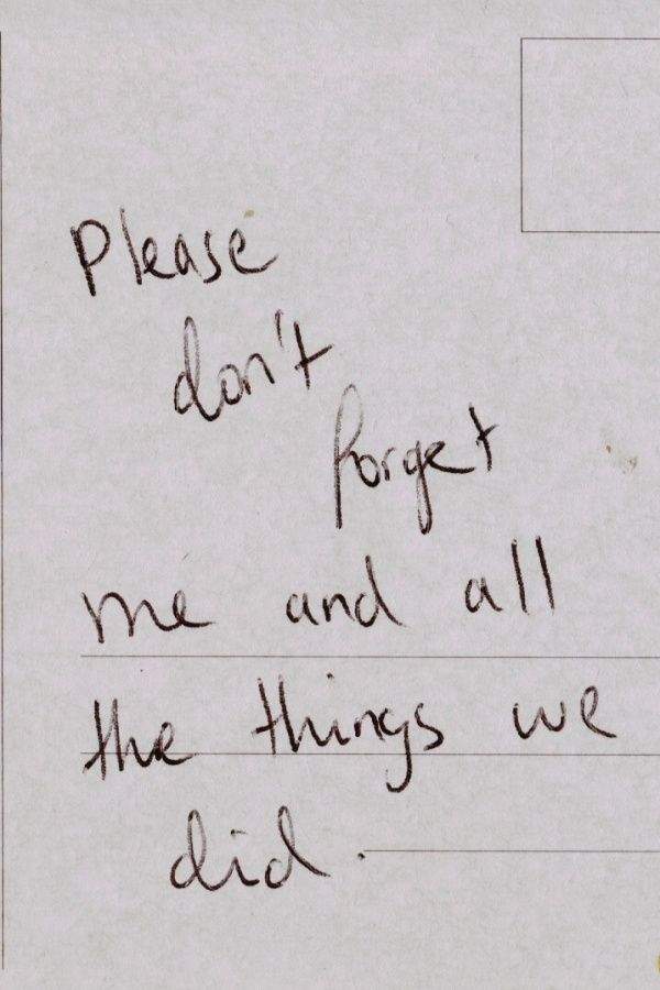 Please don't forget me and all the things we did.    Friends