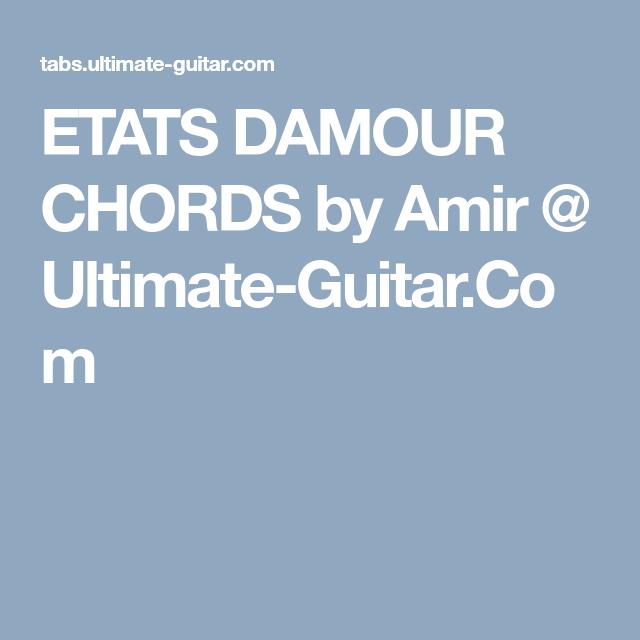 ETATS DAMOUR CHORDS by Amir @ Ultimate-Guitar.Com | Mes chords ...