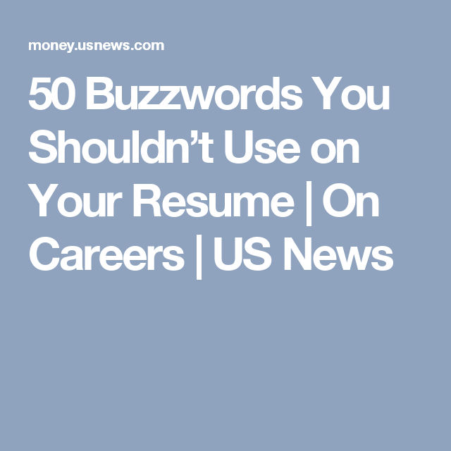 50 Buzzwords You Shouldnt Use on Your Resume