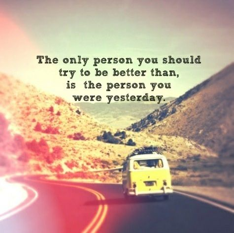"""""""The only person you should try to be better than, is the person you were yesterday.""""    A beautiful quote that remind us to focus on our own development before looking at our competitors and the people around us."""