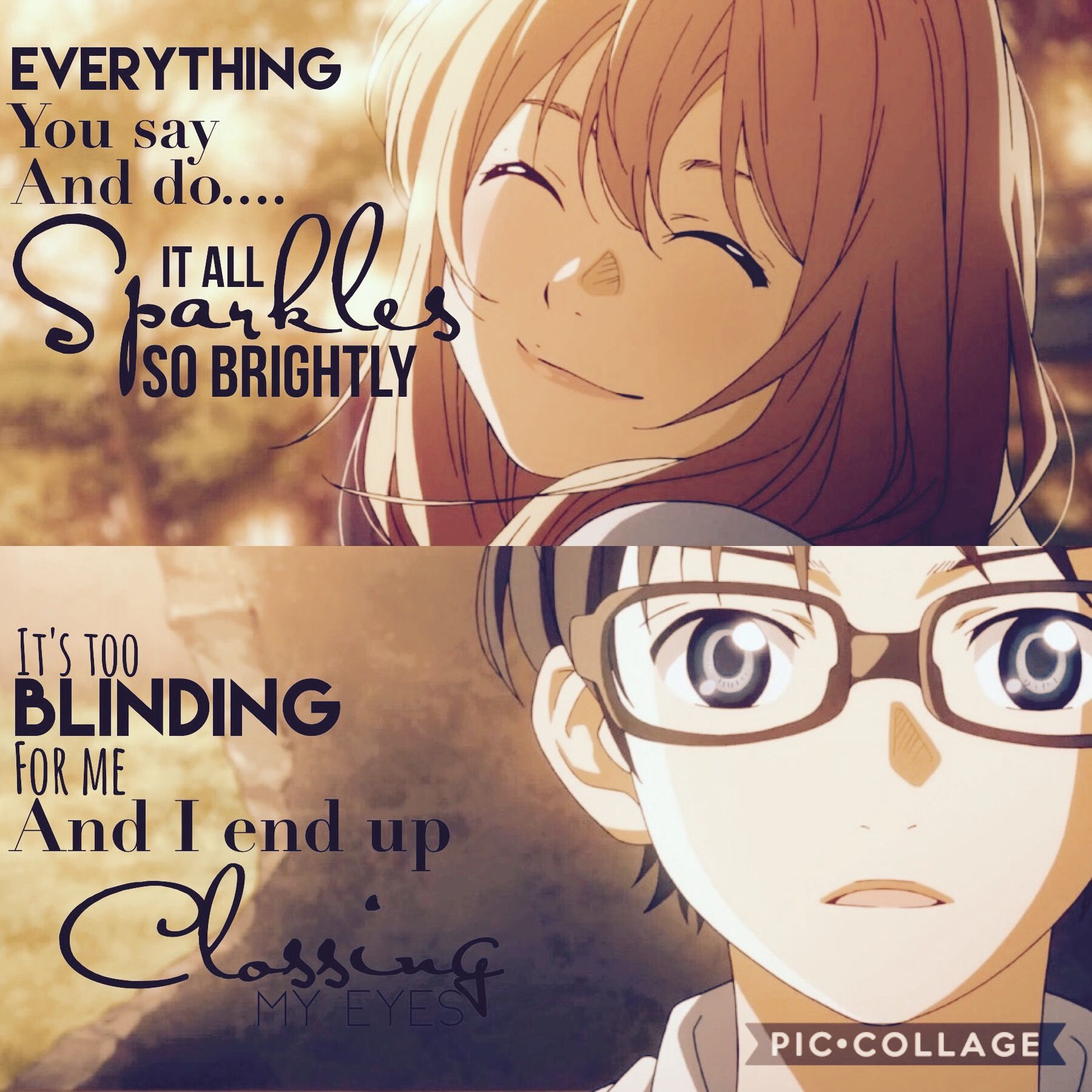 Everything You Say And Do It All Sparkles So Brightly It S Too Blinding For Me And I End Up Clossin Your Lie In April Anime Quotes Inspirational Anime Qoutes