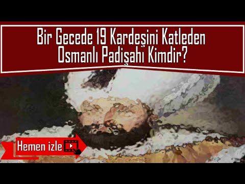 Bir Gecede 19 Kardeşini Katleden Osmanlı Padişahı Kimdir? - YouTube