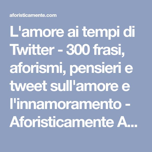 L Amore Ai Tempi Di Twitter 300 Frasi Aforismi Pensieri