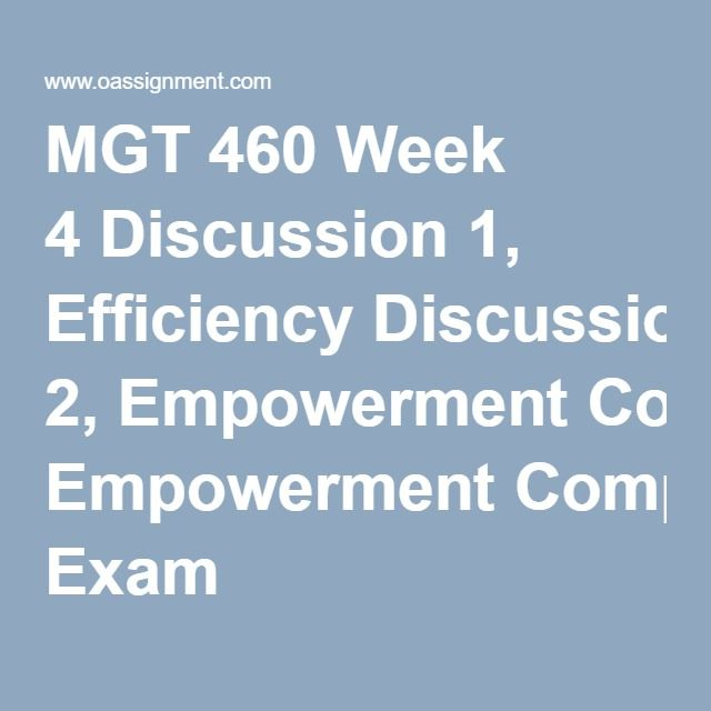 Mgt 460 week 4 discussion comprehensive exam mgt 460 leadership mgt 460 week 4 discussion 1 efficiency discussion 2 empowerment comprehensive exam fandeluxe Images