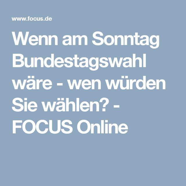 Wenn am Sonntag Bundestagswahl wäre - wen würden Sie wählen? - FOCUS Online