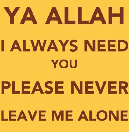 I Can T Do It By Myself I Need You Allah Ameen Religion
