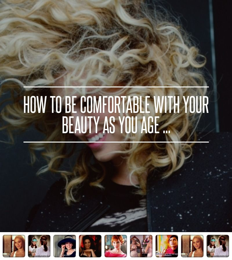 How To Be Comfortable With Your Beauty As You Age Beauty