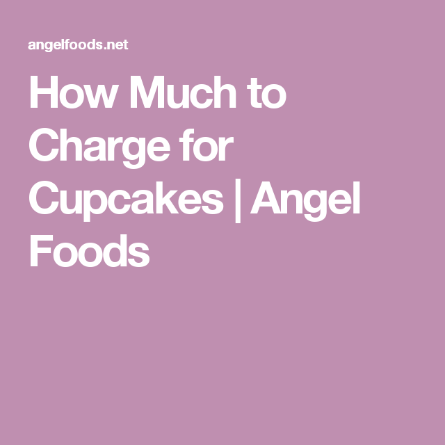 How Much to Charge for Cupcakes | Angel Foods