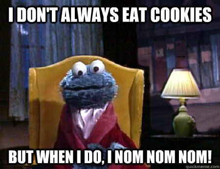 ae04b6e4e5f42fcd73e0148273a3de75 cookies? cookie monster memes don't always eat cookies but