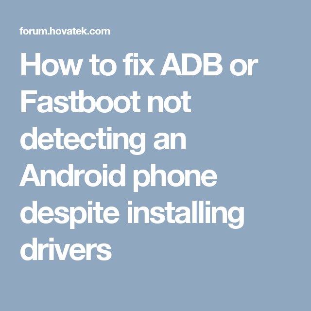 How to fix ADB or Fastboot not detecting an Android phone despite
