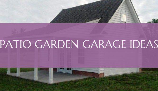 Patio garden garage ideas