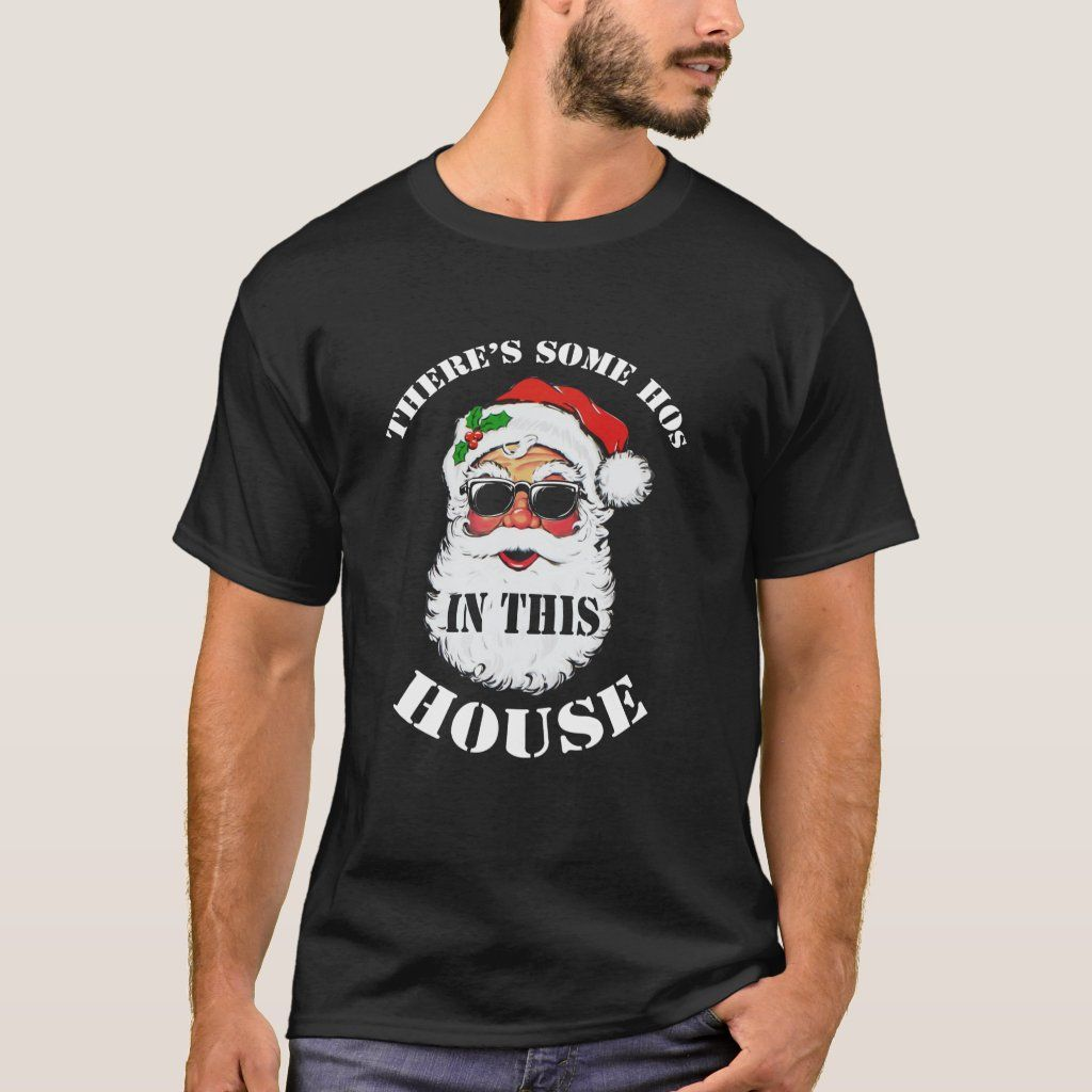There S Some Hos In This House Funny Christmas T Shirt Zazzle Com Christmas Tshirts Funny Christmas Tshirts Christmas Humor [ 1024 x 1024 Pixel ]