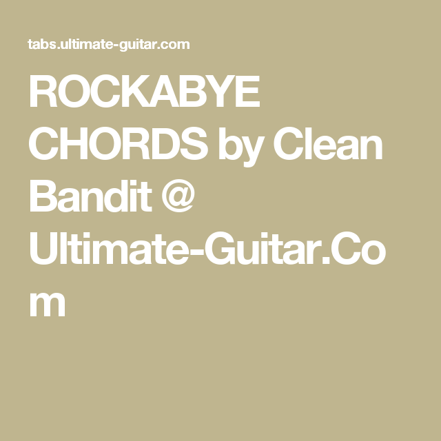 Rockabye Chords By Clean Bandit Ultimate Guitar Ukulele
