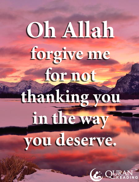 O Allah! Forgive me for not thanking you on the way you deserve!