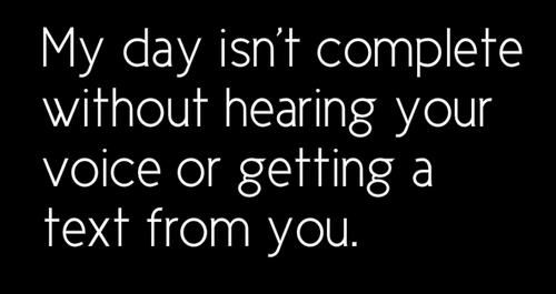 My Day Isnt Complete Without Hearing Your Voice Or Getting A Text