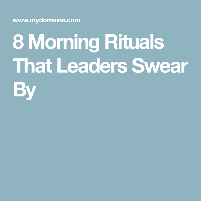 8 Morning Rituals That Leaders Swear By