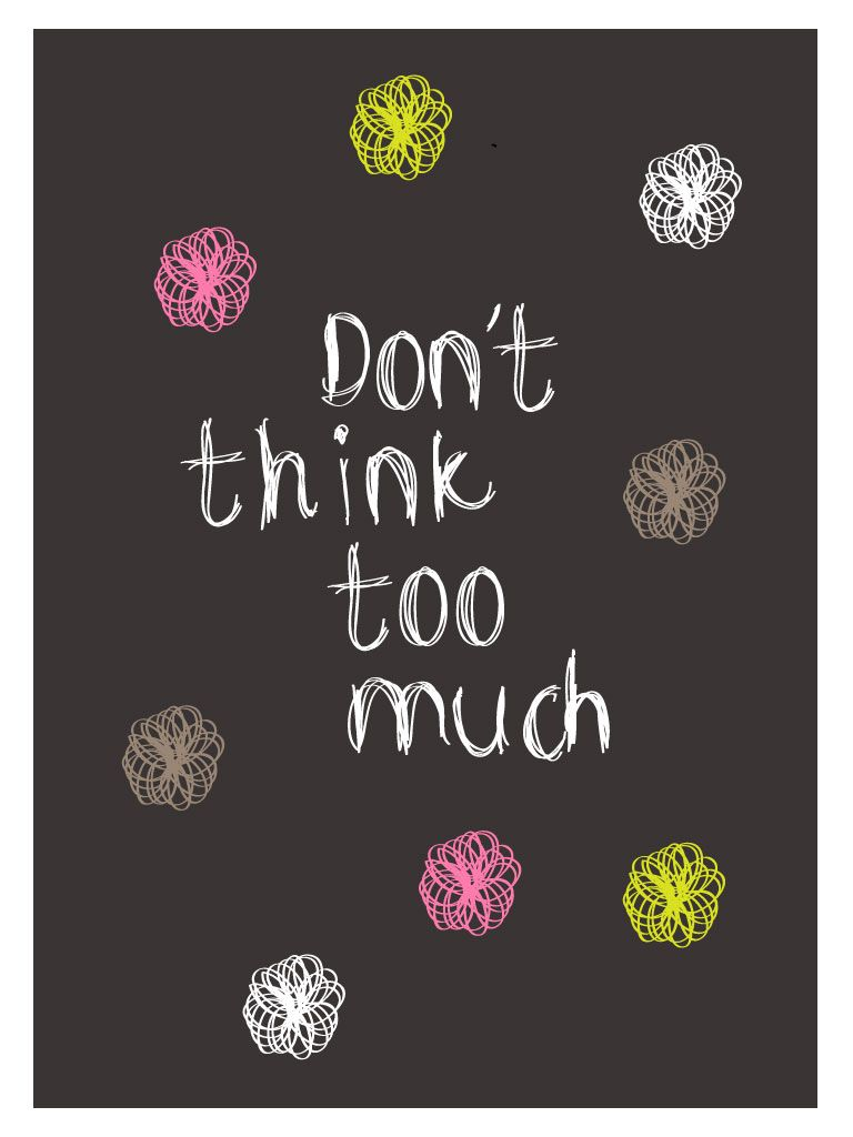 Dont Think Too Much Quote Design Nelleke Wouters He Said She