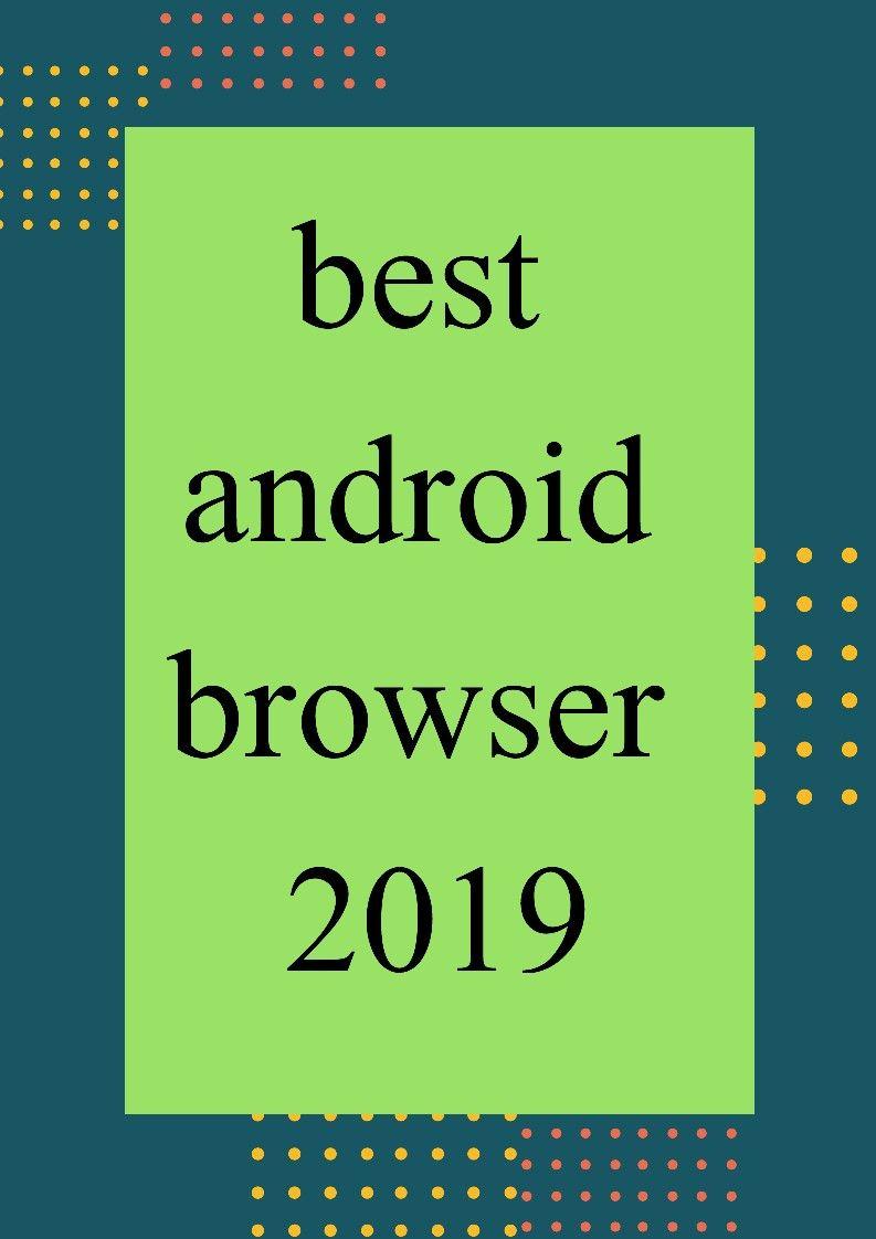 best android browser 2019 Best android, Android, Android web