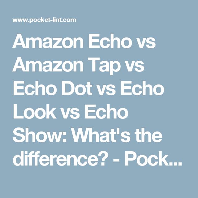 Amazon Echo Vs Plus Vs Studio Vs Dot Vs Show What S The Difference Amazon Echo Echo Alexa Echo
