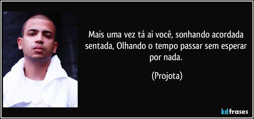 Ideia Por Thifanny Rafaela Em Projota Projota Frases Frases