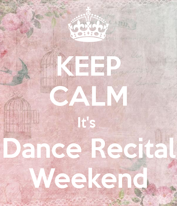 KEEP CALM Its Dance Recital Weekend