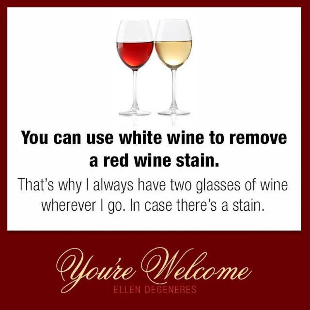 Solid Advice From Ellen Red Wine Stains Wine Stains Wine Quotes