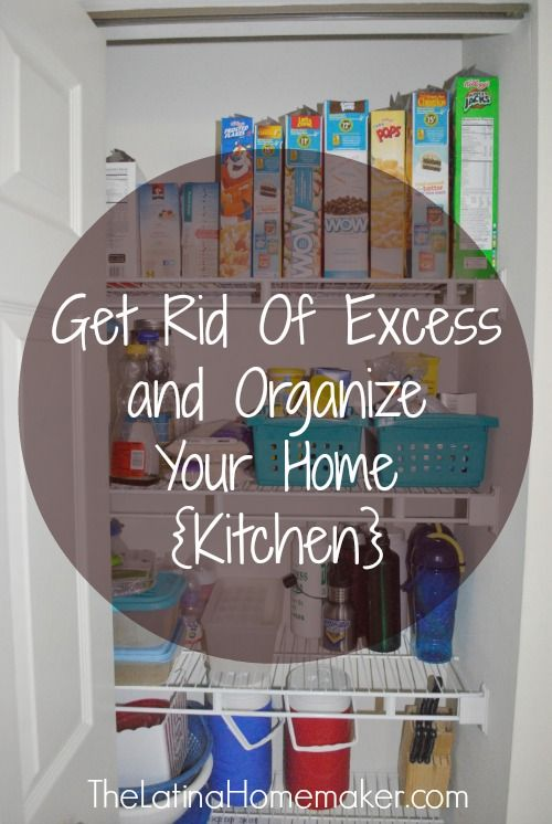 Get Rid Of Excess And Organize Your Home Kitchen Simple Tips To Help You E