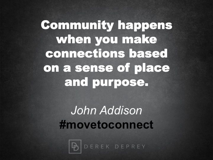 Community Happens When You Make Connections Based On A Sense Of
