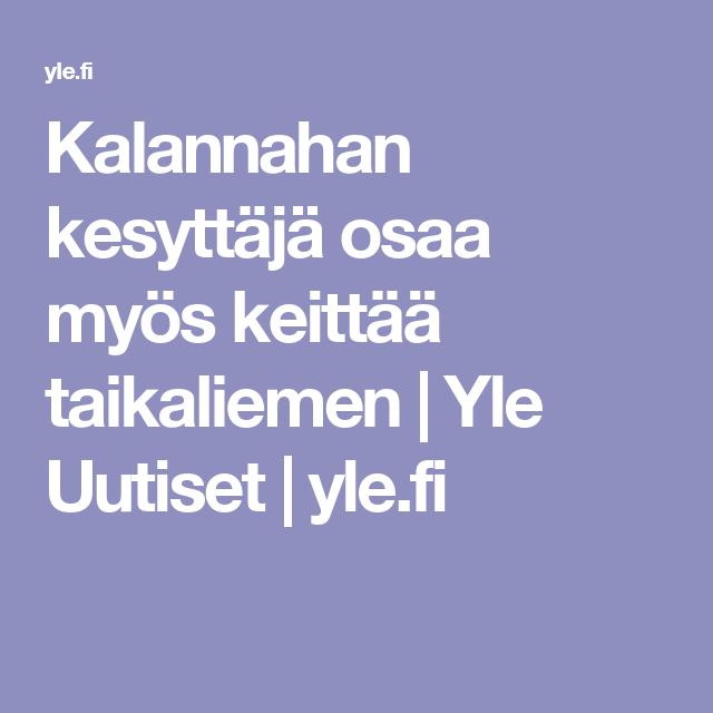 Kalannahan kesyttäjä osaa myös keittää taikaliemen | Yle Uutiset | yle.fi