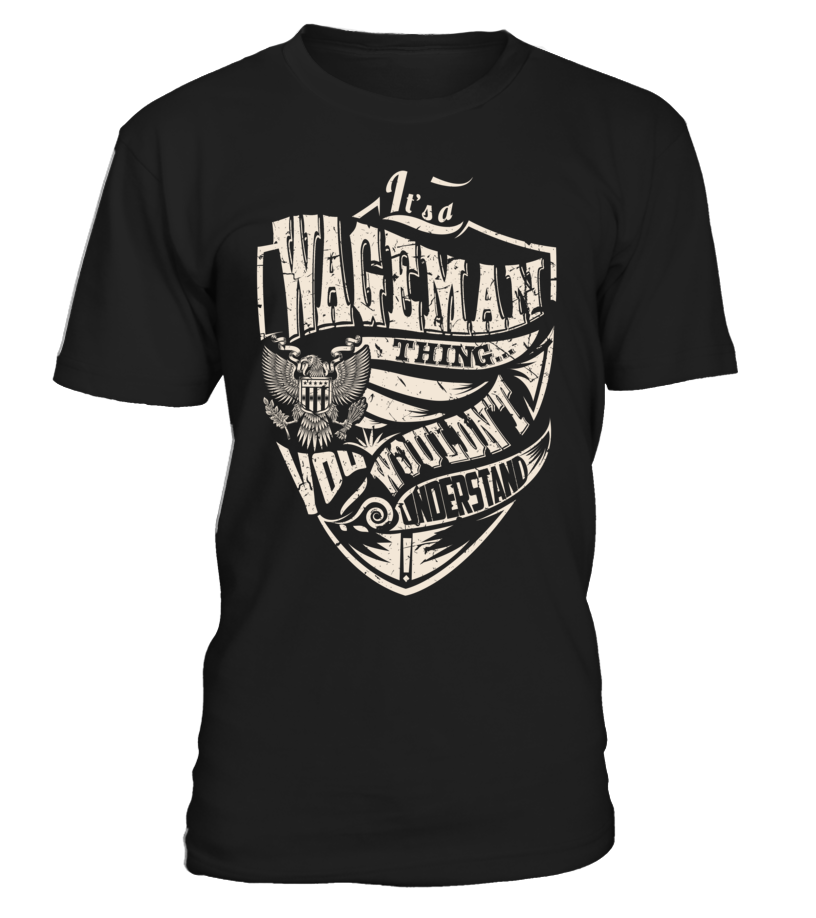 It's a WAGEMAN Thing, You Wouldn't Understand