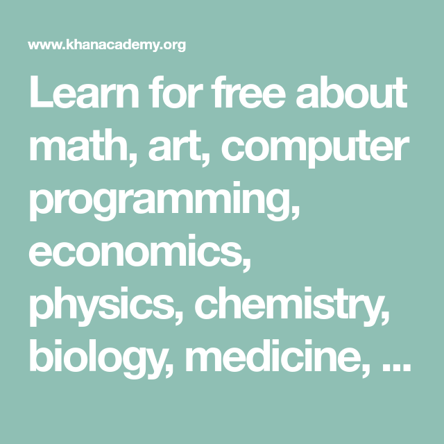 Learn For Free About Math Art Computer Programming Economics Physics Chemistry Biology Medicine Finance History And More Khan Academy Math Chemistry
