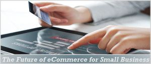 the future of #ecommerce for small businesses is enormous, where should they focus to attain the business goals