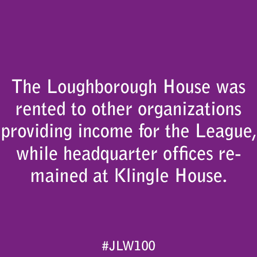 The Loughborough House was rented to other organizations providing income for the League, while headquarter offices remained at Klingle House.