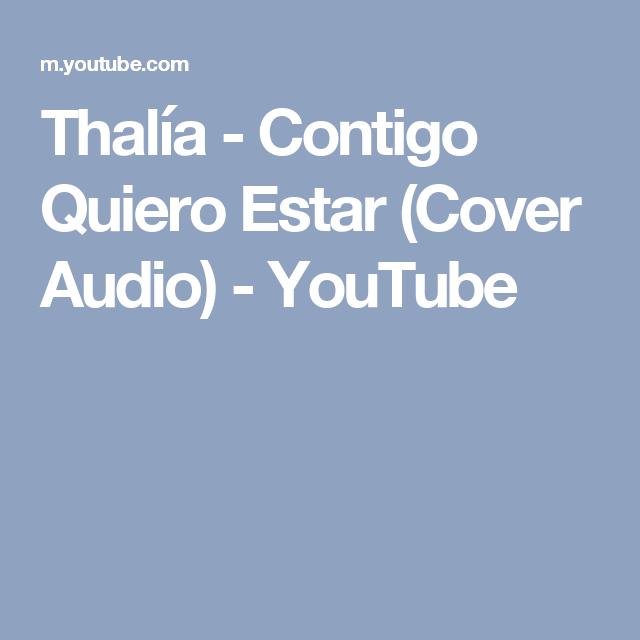 Thalía - Contigo Quiero Estar (Cover Audio) - YouTube