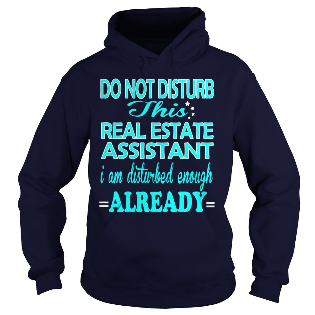 REAL ESTATE ASSISTANT Do Not DISTURB I Am Disturbed Enough Already T-Shirts…
